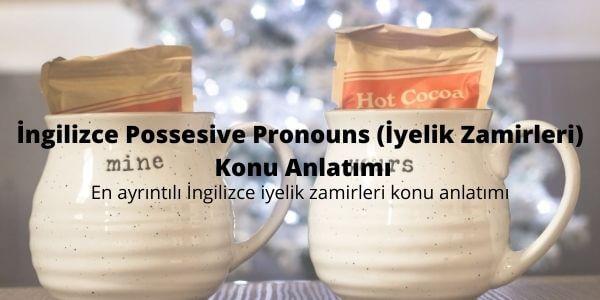 İngilizce Possesive Pronouns (İyelik Zamirleri) Konu Anlatımı