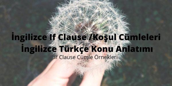 İngilizce If Clause/Koşul Cümleleri İngilizce Türkçe Konu Anlatımı