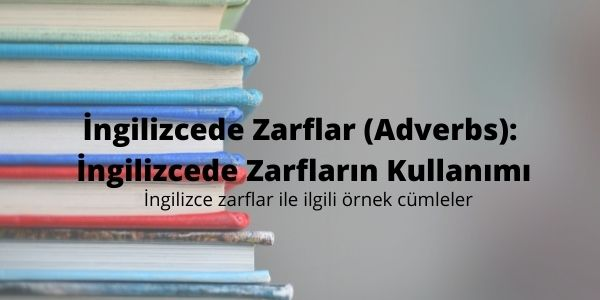 İngilizcede Zarflar (Adverbs): İngilizcede Zarfların Kullanımı