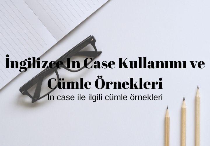 İngilizce In Case Kullanımı ve Cümle Örnekleri