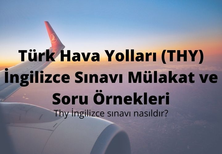Türk Hava Yolları (THY) İngilizce Sınavı Mülakat ve Soru Örnekleri