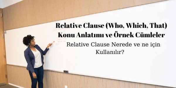 Relative Clause (Who, Which, That) Konu Anlatımı ve Örnek Cümleler