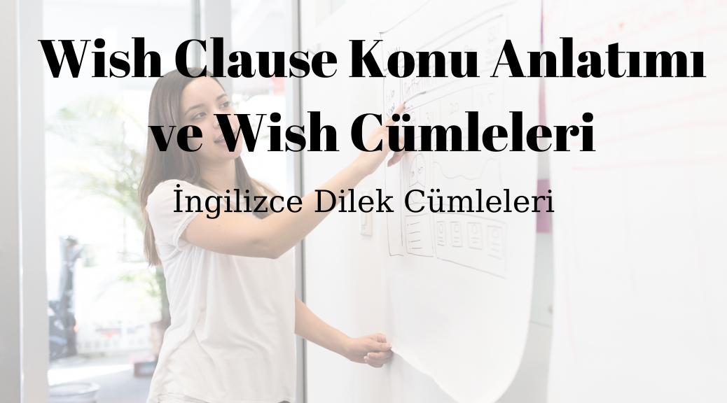 Wish Clause Konu Anlatımı ve Wish Cümleleri