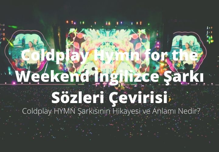 Coldplay Hymn for the Weekend İngilizce Şarkı Sözleri Çevirisi