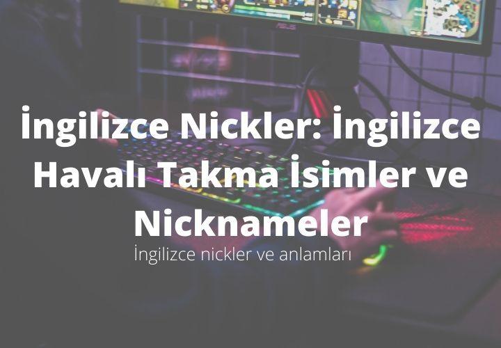 İngilizce Nickler: İngilizce Havalı Takma İsimler ve Nicknameler